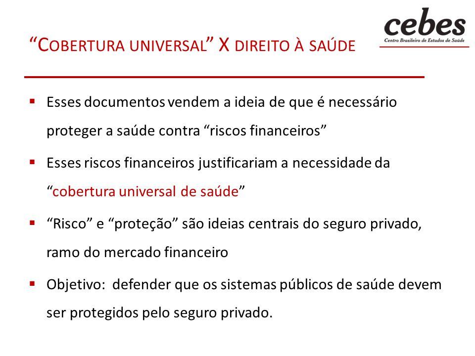 C OBERTURA UNIVERSAL X DIREITO À SAÚDE Esses documentos vendem a ideia de que é necessário proteger a saúde contra riscos financeiros Esses riscos fin
