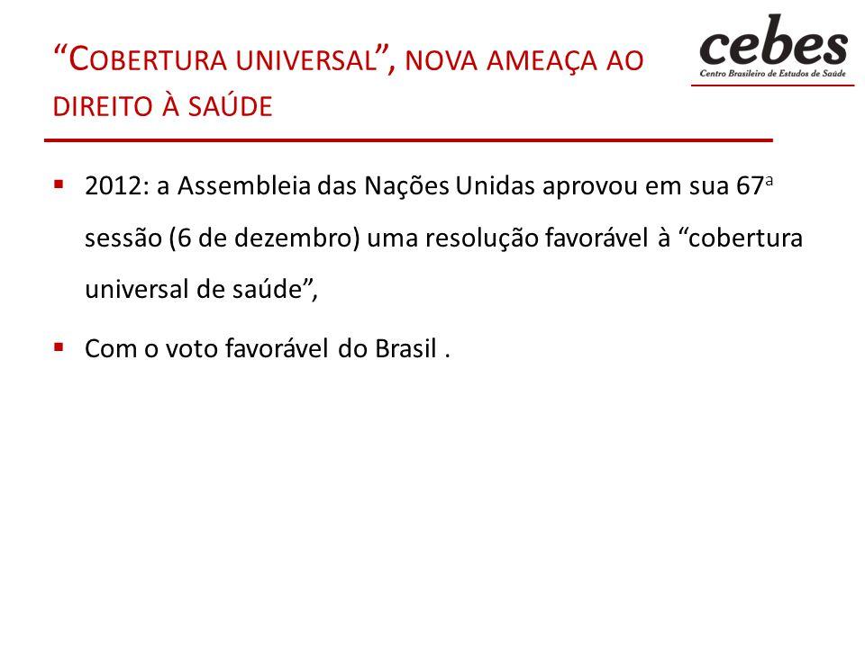 C OBERTURA UNIVERSAL, NOVA AMEAÇA AO DIREITO À SAÚDE 2012: a Assembleia das Nações Unidas aprovou em sua 67 a sessão (6 de dezembro) uma resolução fav