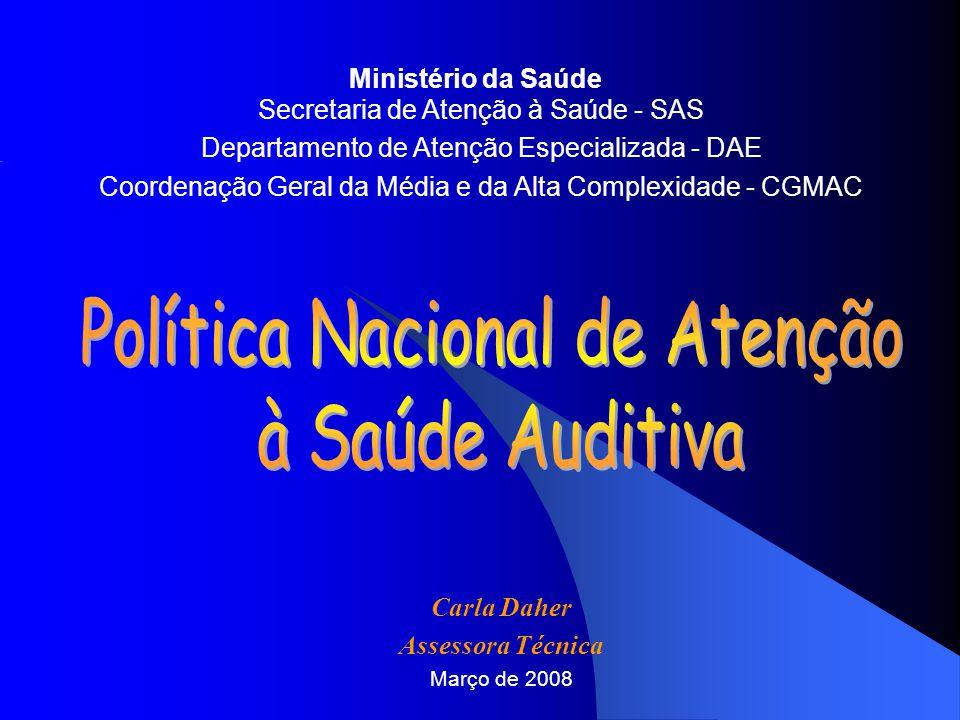 Ministério da Saúde Secretaria de Atenção à Saúde - SAS Departamento de Atenção Especializada - DAE Coordenação Geral da Média e da Alta Complexidade