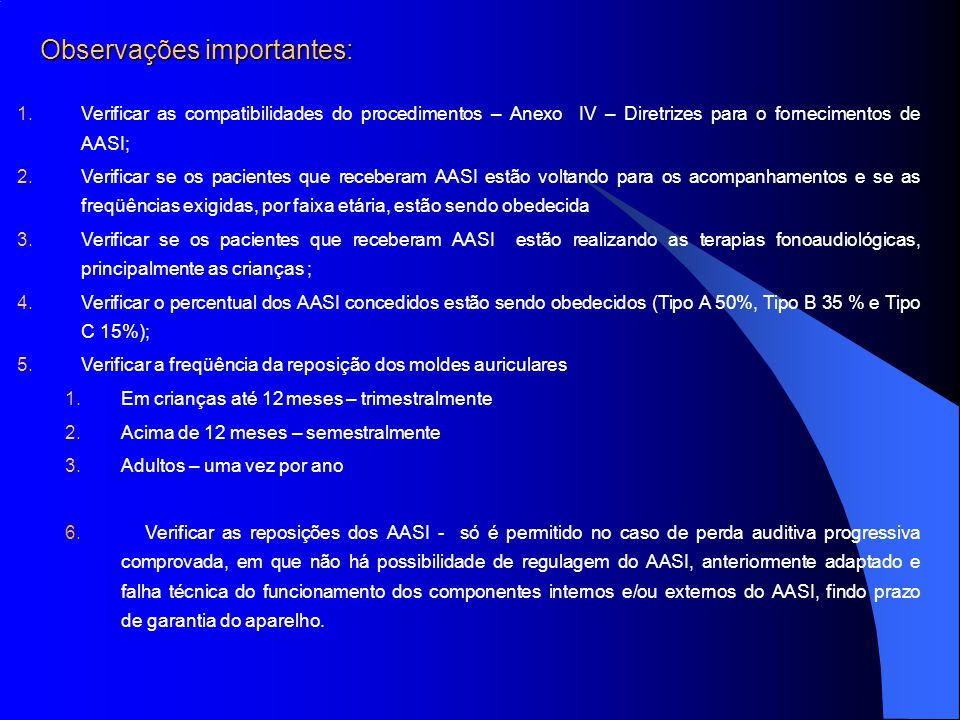 1.Verificar as compatibilidades do procedimentos – Anexo IV – Diretrizes para o fornecimentos de AASI; 2.Verificar se os pacientes que receberam AASI