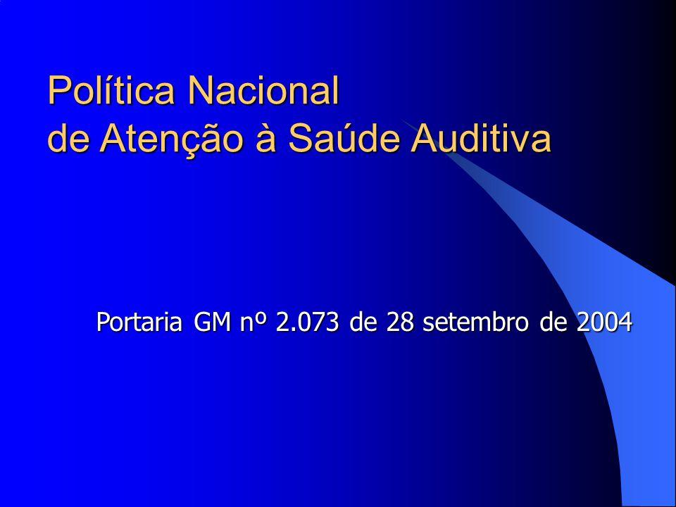 Política Nacional de Atenção à Saúde Auditiva Portaria GM nº 2.073 de 28 setembro de 2004