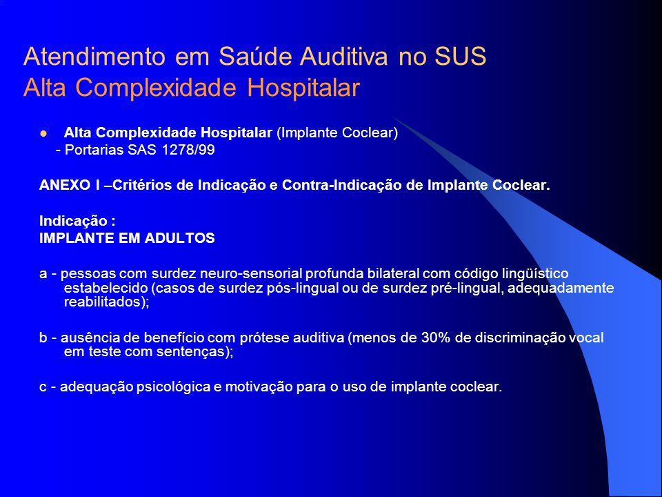 Alta Complexidade Hospitalar (Implante Coclear) - Portarias SAS 1278/99 ANEXO I –Critérios de Indicação e Contra-Indicação de Implante Coclear. Indica