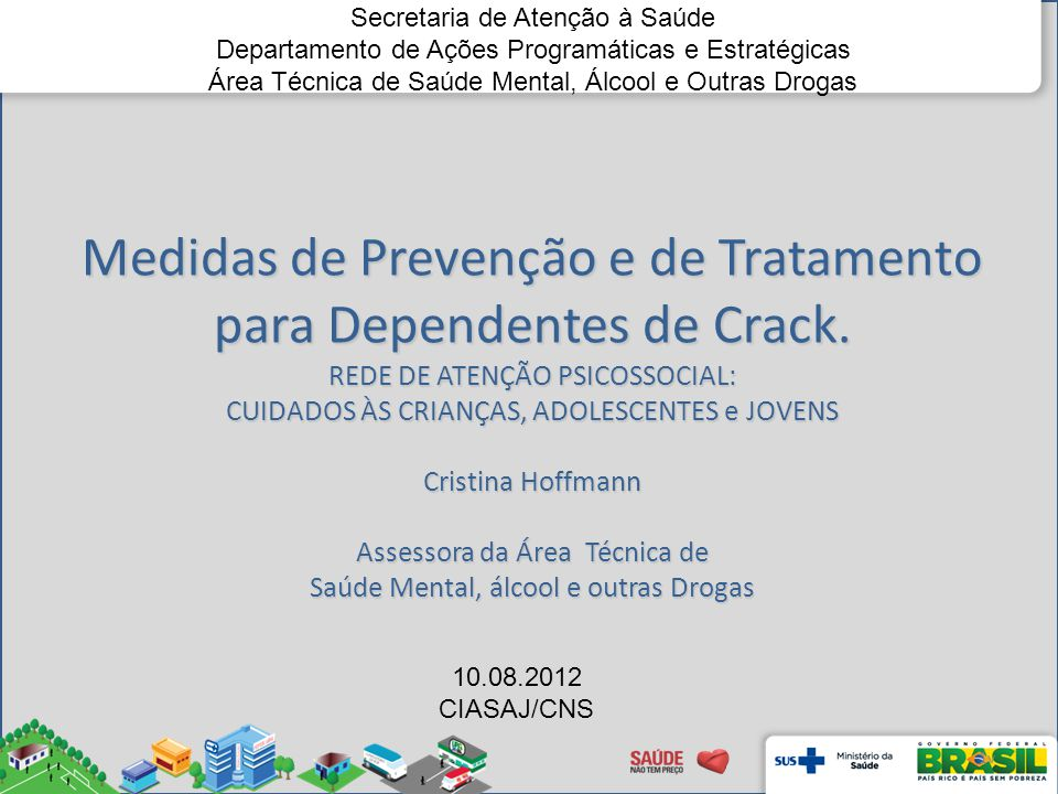 Medidas de Prevenção e de Tratamento para Dependentes de Crack. REDE DE ATENÇÃO PSICOSSOCIAL: CUIDADOS ÀS CRIANÇAS, ADOLESCENTES e JOVENS Cristina Hof