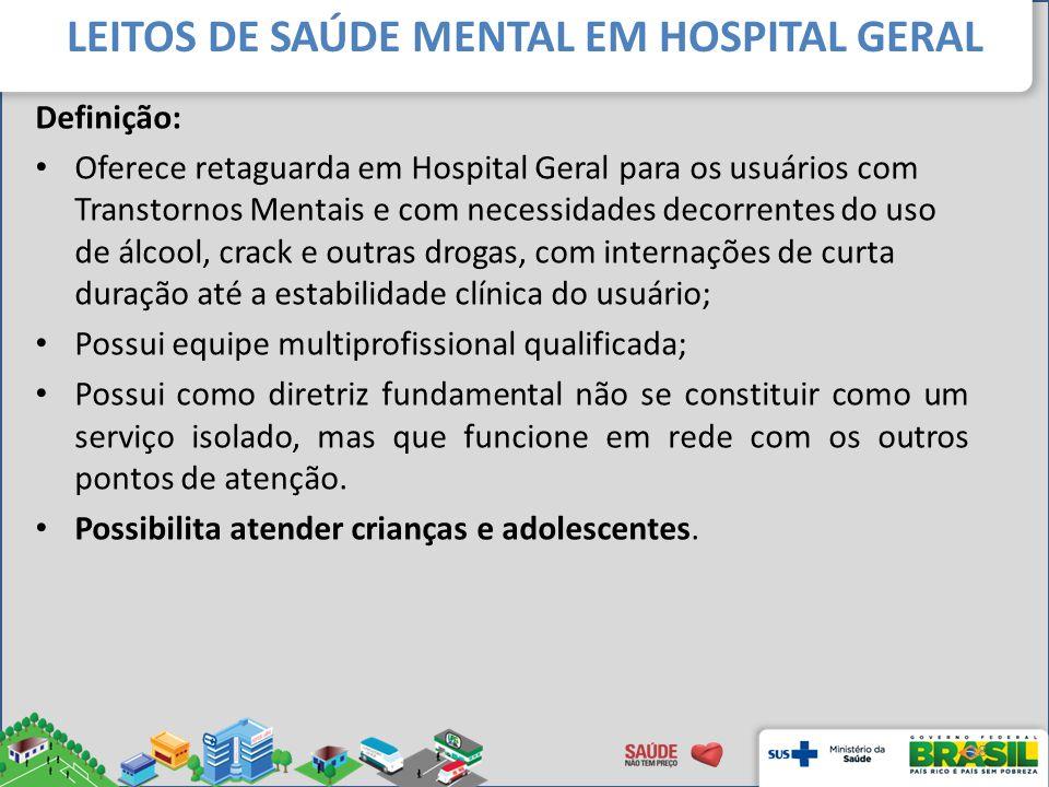 Definição: Oferece retaguarda em Hospital Geral para os usuários com Transtornos Mentais e com necessidades decorrentes do uso de álcool, crack e outr