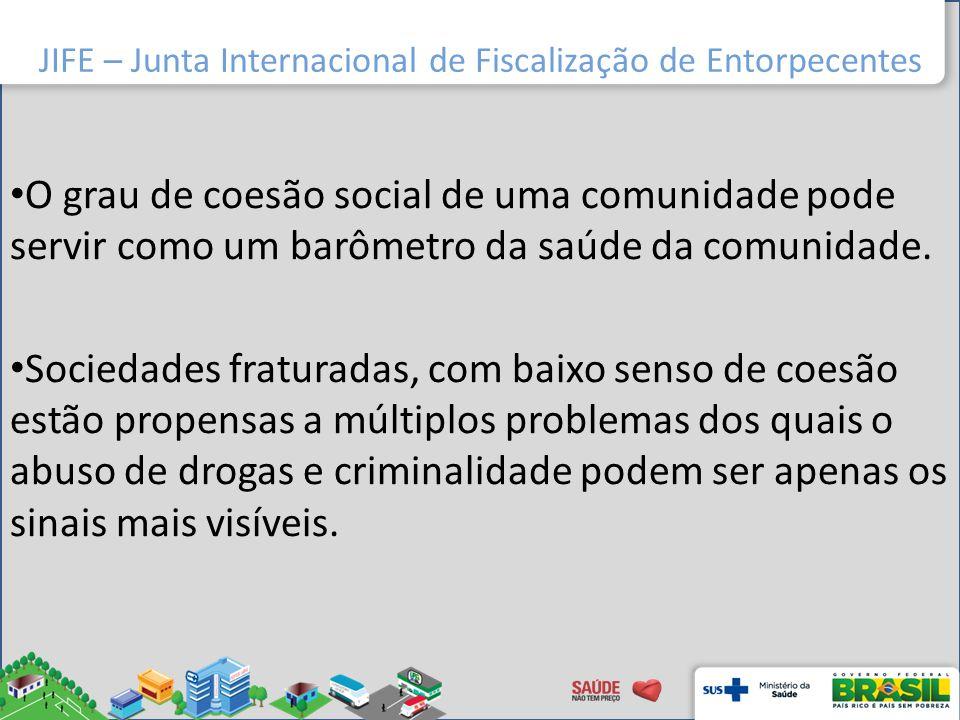 JIFE – Junta Internacional de Fiscalização de Entorpecentes O grau de coesão social de uma comunidade pode servir como um barômetro da saúde da comuni