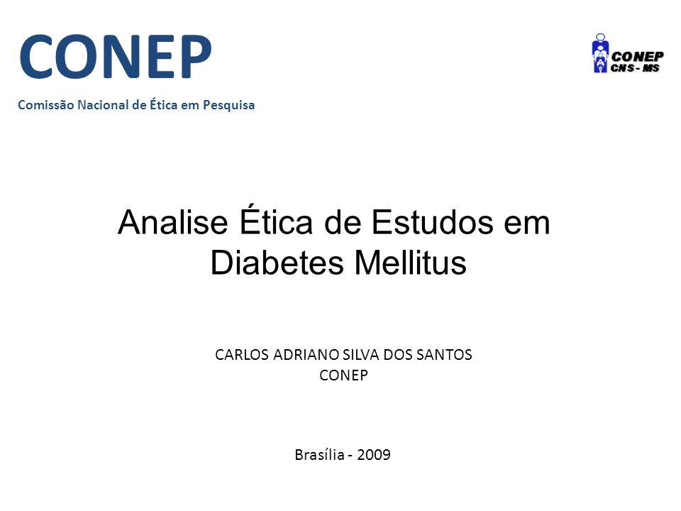 CONEP Comissão Nacional de Ética em Pesquisa Analise Ética de Estudos em Diabetes Mellitus Brasília - 2009 CARLOS ADRIANO SILVA DOS SANTOS CONEP