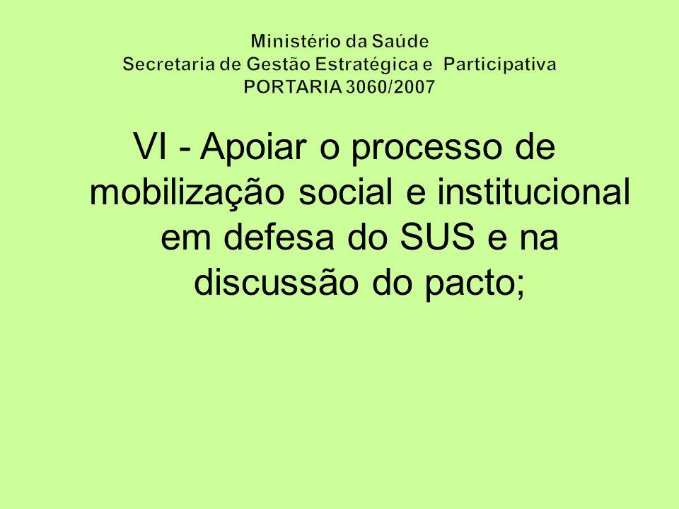 VI - Apoiar o processo de mobilização social e institucional em defesa do SUS e na discussão do pacto;
