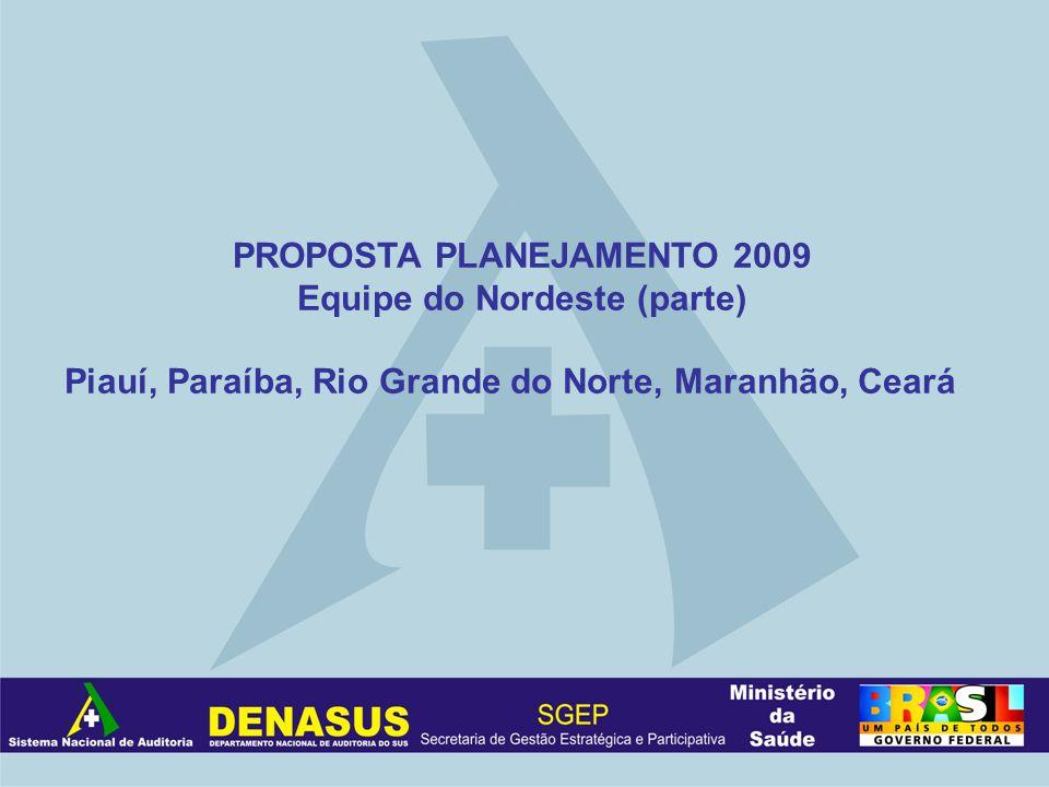 PROPOSTA PLANEJAMENTO 2009 Equipe do Nordeste (parte) Piauí, Paraíba, Rio Grande do Norte, Maranhão, Ceará