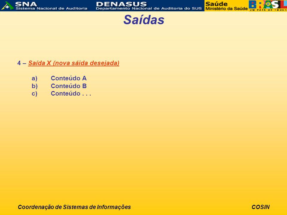 Coordenação de Sistemas de InformaçõesCOSIN Saídas 4 – Saída X (nova sáida desejada) a)Conteúdo A b)Conteúdo B c)Conteúdo...