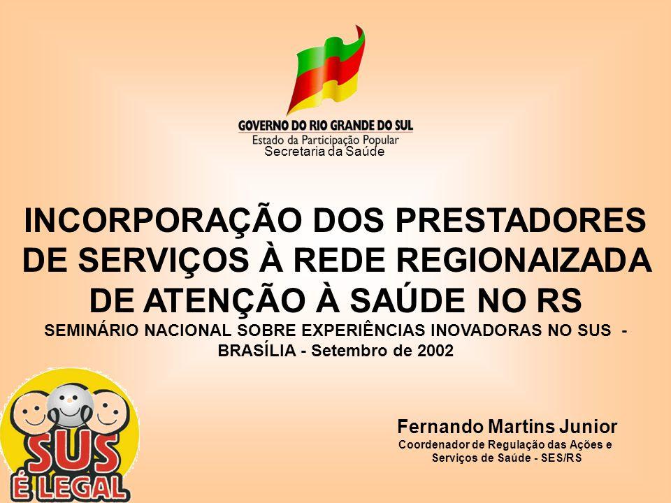 INCORPORAÇÃO DOS PRESTADORES DE SERVIÇOS À REDE REGIONAIZADA DE ATENÇÃO À SAÚDE NO RS SEMINÁRIO NACIONAL SOBRE EXPERIÊNCIAS INOVADORAS NO SUS - BRASÍL