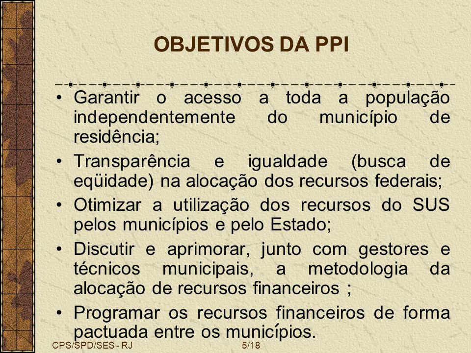 CPS/SPD/SES - RJ14/18 DESDOBRAMENTOS DA PPI COM A HABILITAÇÃO DO ESTADO EM GPSE Atualização da macro - alocação estadual (SCPPI); Revisão dos parâmetros de programação ambulatorial e hospitalar estaduais (SISPPI); Treinamento, assessoria e acompa- nhamento aos municípios, para a uti- lização do SISPPI; Reorganização do fluxo de referências priorizando a regionalização do PDR;