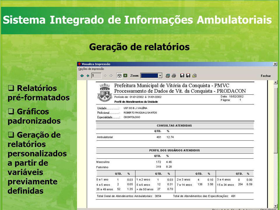 Sistema Integrado de Informações Ambulatoriais Geração de relatórios Relatórios pré-formatados Gráficos padronizados Geração de relatórios personaliza