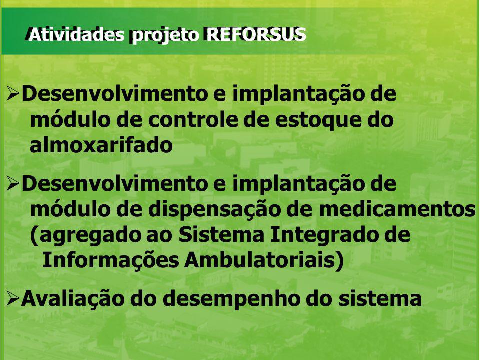 Atividades projeto REFORSUS Desenvolvimento e implantação de módulo de controle de estoque do almoxarifado Desenvolvimento e implantação de módulo de