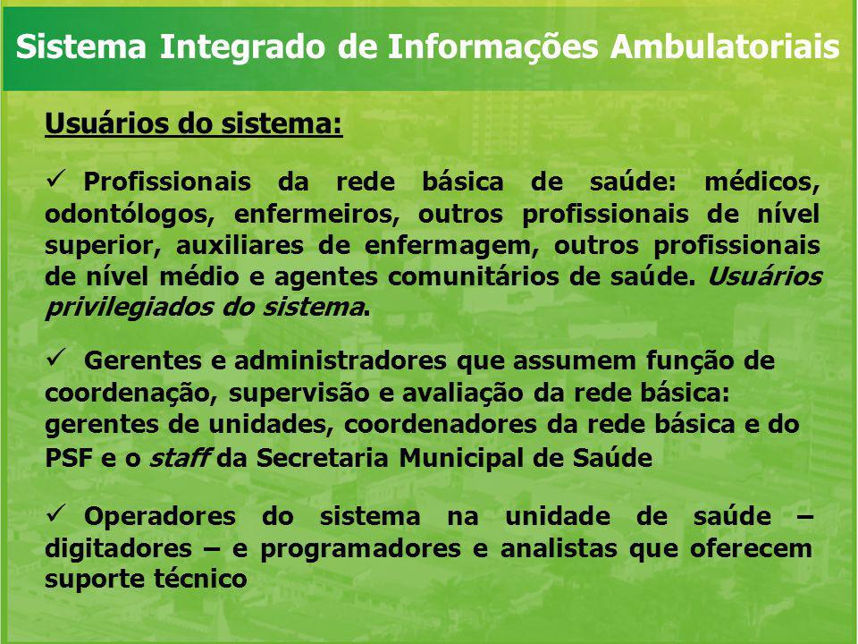 Usuários do sistema: Profissionais da rede básica de saúde: médicos, odontólogos, enfermeiros, outros profissionais de nível superior, auxiliares de e
