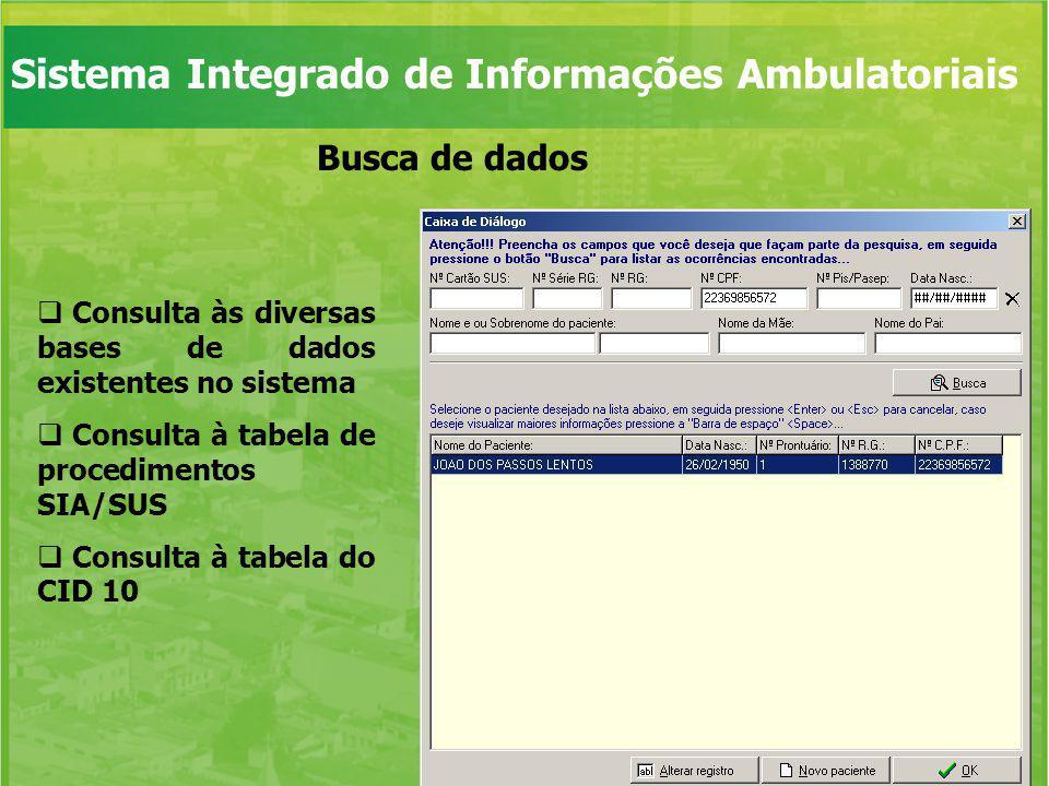 Busca de dados Consulta às diversas bases de dados existentes no sistema Consulta à tabela de procedimentos SIA/SUS Consulta à tabela do CID 10 Sistem