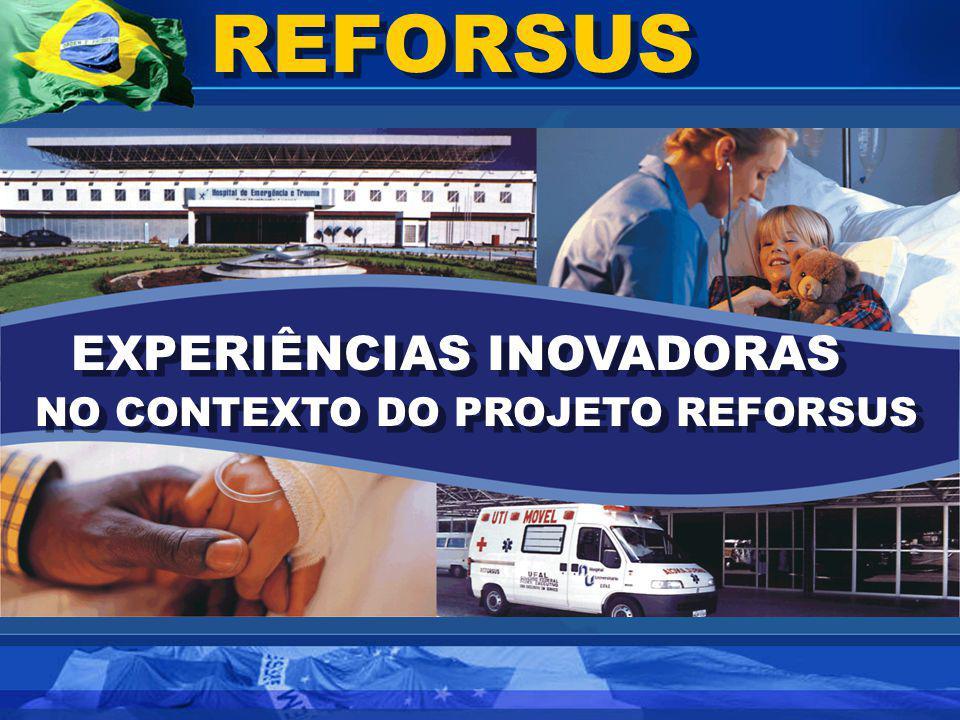 REFORSUS EXPERIÊNCIAS INOVADORAS EXPERIÊNCIAS INOVADORAS NO CONTEXTO DO PROJETO REFORSUS NO CONTEXTO DO PROJETO REFORSUS