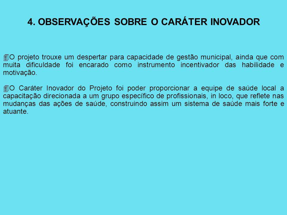 4. OBSERVAÇÕES SOBRE O CARÁTER INOVADOR 4O projeto trouxe um despertar para capacidade de gestão municipal, ainda que com muita dificuldade foi encara