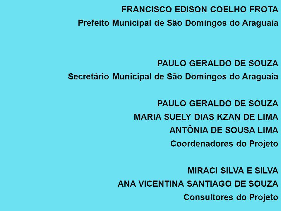 FRANCISCO EDISON COELHO FROTA Prefeito Municipal de São Domingos do Araguaia PAULO GERALDO DE SOUZA Secretário Municipal de São Domingos do Araguaia P