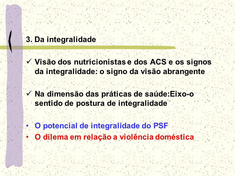 3. Da integralidade Visão dos nutricionistas e dos ACS e os signos da integralidade: o signo da visão abrangente Na dimensão das práticas de saúde:Eix