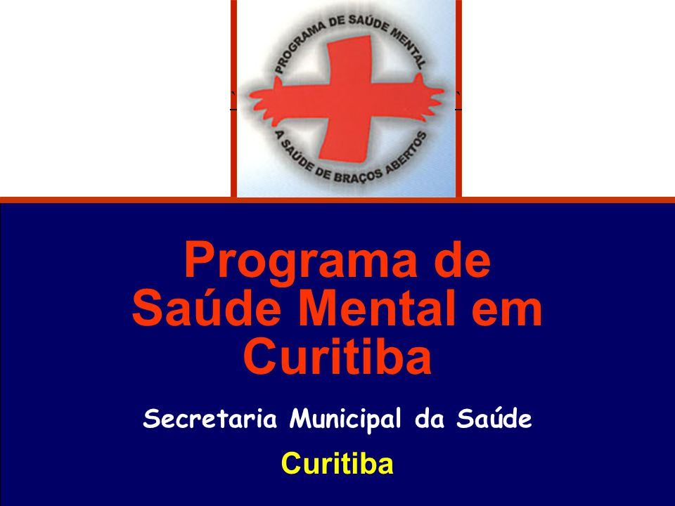Programa de Saúde Mental em Curitiba Secretaria Municipal da Saúde Curitiba ``