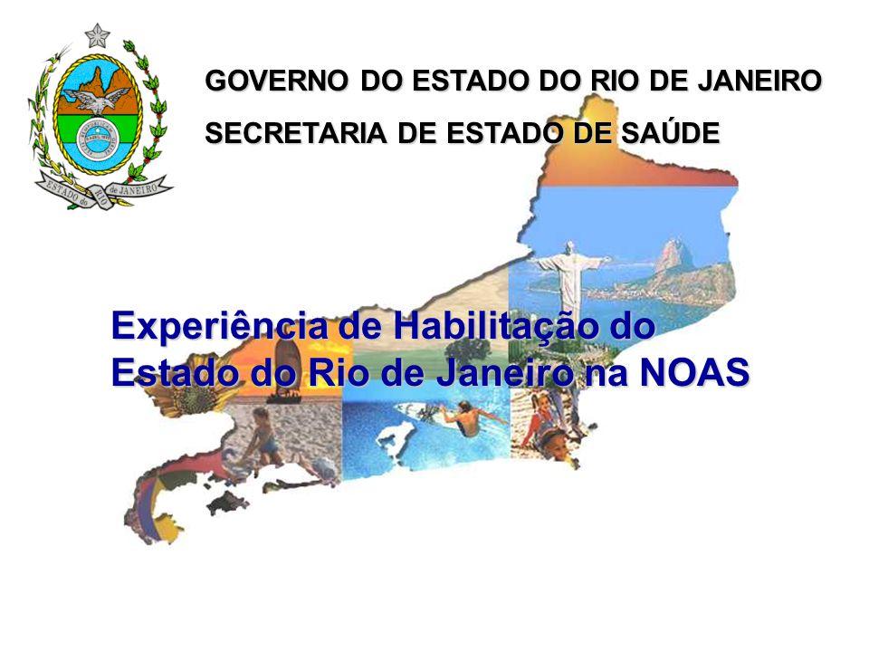Experiência de Habilitação do Estado do Rio de Janeiro na NOAS GOVERNO DO ESTADO DO RIO DE JANEIRO SECRETARIA DE ESTADO DE SAÚDE