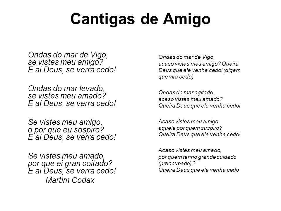 Cantigas de Amigo Ondas do mar de Vigo, se vistes meu amigo? E ai Deus, se verra cedo! Ondas do mar levado, se vistes meu amado? E ai Deus, se verra c