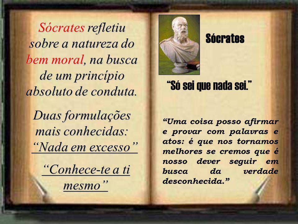 Sócrates refletiu sobre a natureza do bem moral, na busca de um princípio absoluto de conduta.
