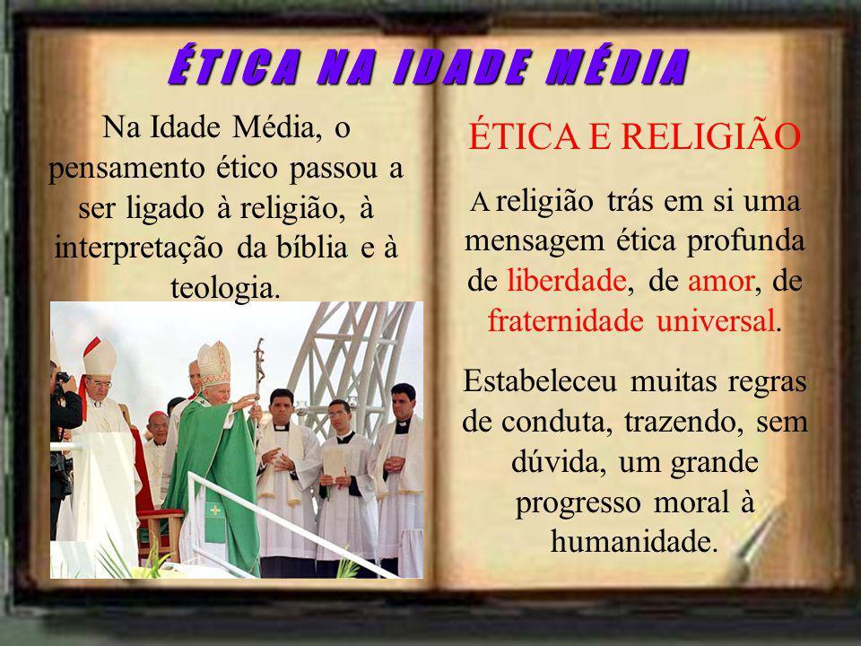 ÉTICA E RELIGIÃO A religião trás em si uma mensagem ética profunda de liberdade, de amor, de fraternidade universal.