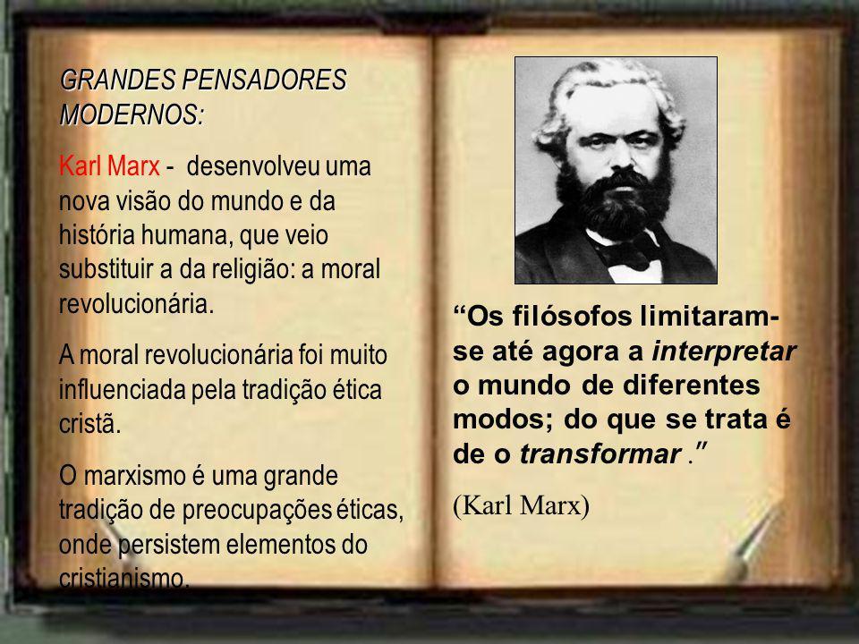 GRANDES PENSADORES MODERNOS: Karl Marx - desenvolveu uma nova visão do mundo e da história humana, que veio substituir a da religião: a moral revolucionária.