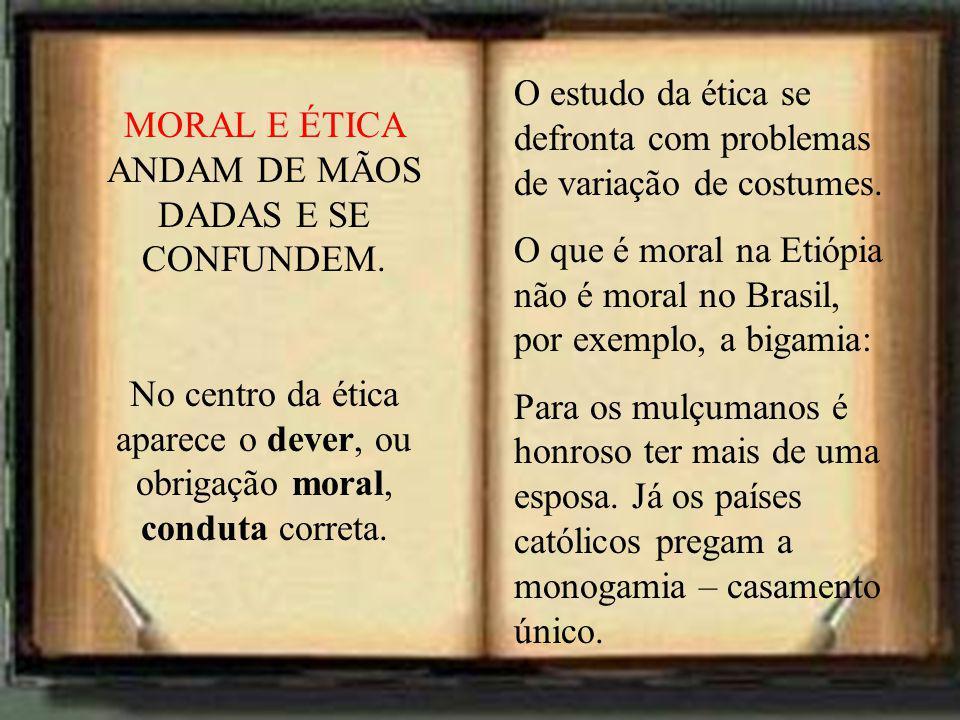 O estudo da ética se defronta com problemas de variação de costumes. O que é moral na Etiópia não é moral no Brasil, por exemplo, a bigamia: Para os m