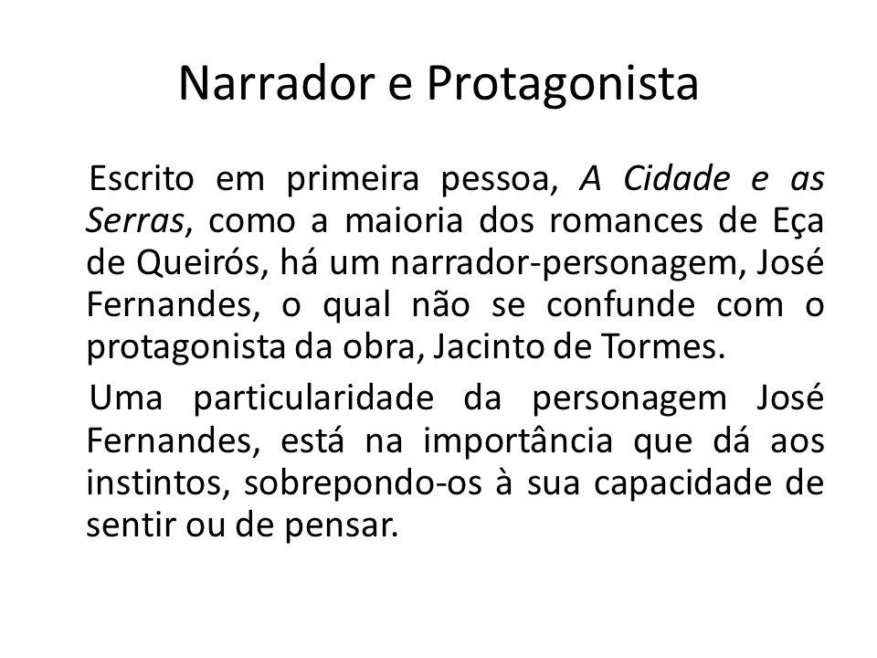 Narrador e Protagonista Escrito em primeira pessoa, A Cidade e as Serras, como a maioria dos romances de Eça de Queirós, há um narrador-personagem, Jo