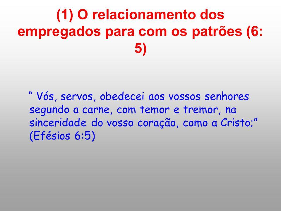 Vós, servos, obedecei aos vossos senhores segundo a carne, com temor e tremor, na sinceridade do vosso coração, como a Cristo; (Efésios 6:5) (1) O rel