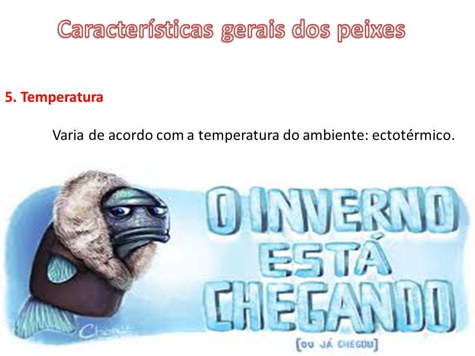 5. Temperatura Varia de acordo com a temperatura do ambiente: ectotérmico.