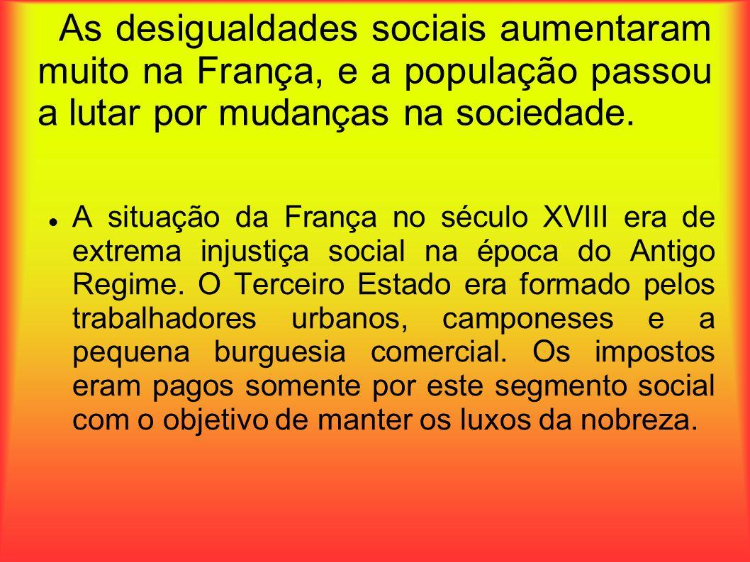 As desigualdades sociais aumentaram muito na França, e a população passou a lutar por mudanças na sociedade. A situação da França no século XVIII era