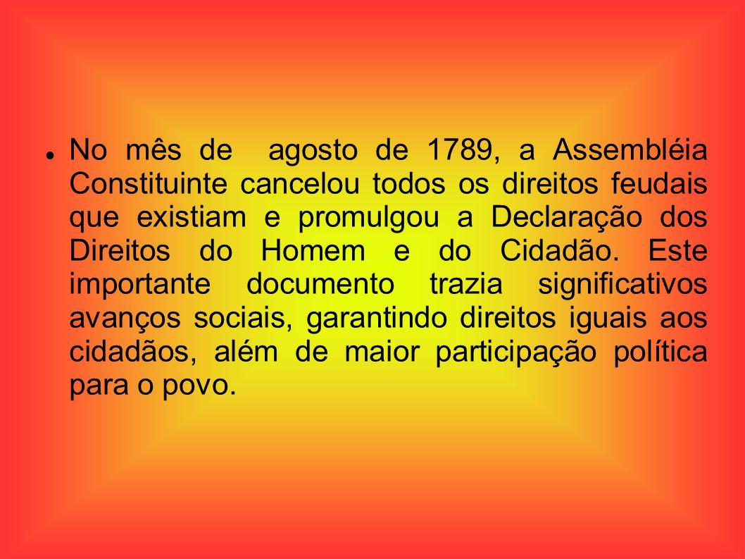 No mês de agosto de 1789, a Assembléia Constituinte cancelou todos os direitos feudais que existiam e promulgou a Declaração dos Direitos do Homem e d