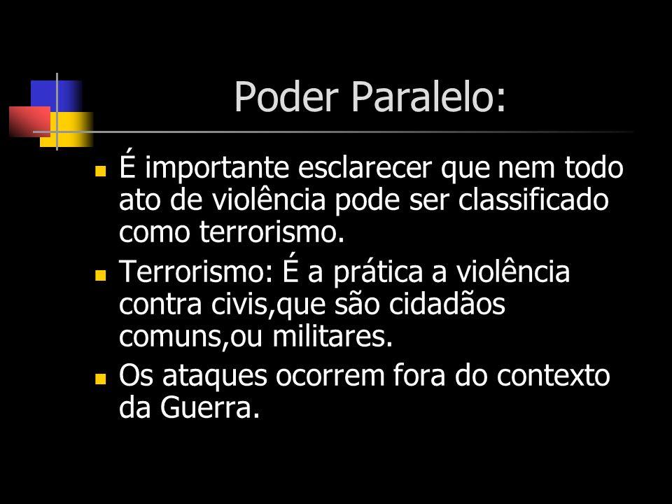 Poder Paralelo: É importante esclarecer que nem todo ato de violência pode ser classificado como terrorismo. Terrorismo: É a prática a violência contr