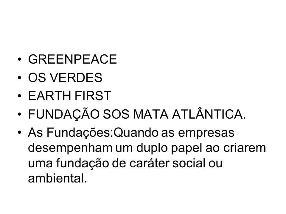 GREENPEACE OS VERDES EARTH FIRST FUNDAÇÃO SOS MATA ATLÂNTICA. As Fundações:Quando as empresas desempenham um duplo papel ao criarem uma fundação de ca