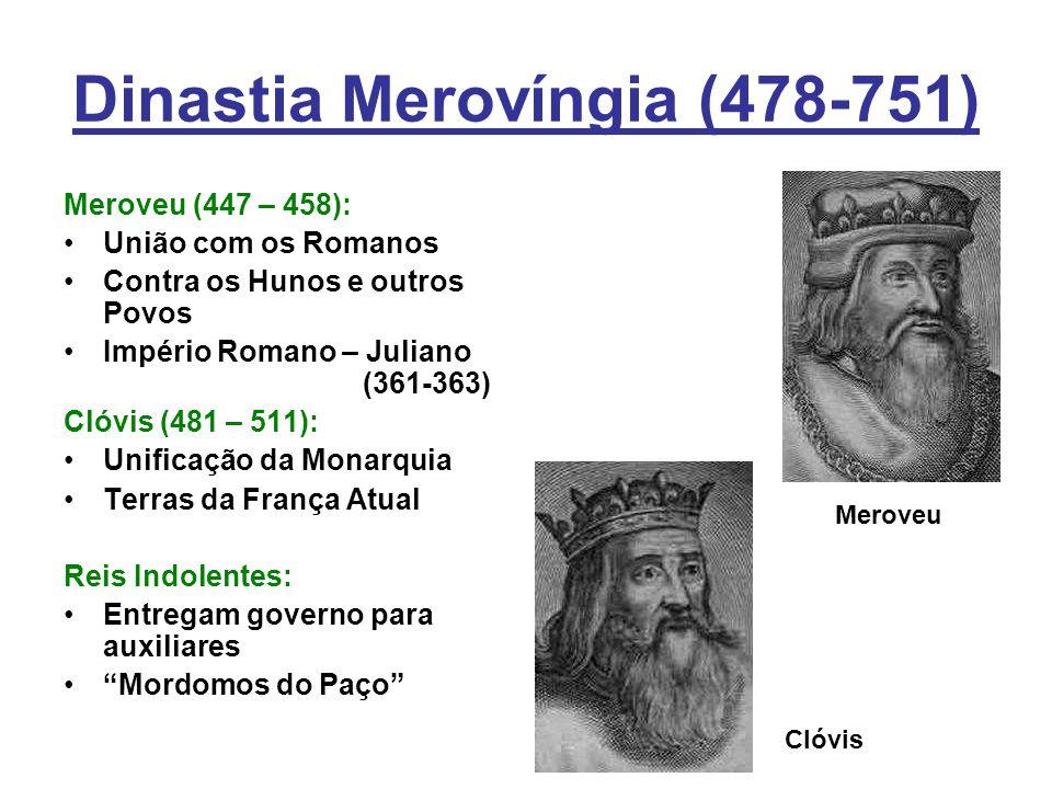 Dinastia Merovíngia (478-751) Meroveu (447 – 458): União com os Romanos Contra os Hunos e outros Povos Império Romano – Juliano (361-363) Clóvis (481