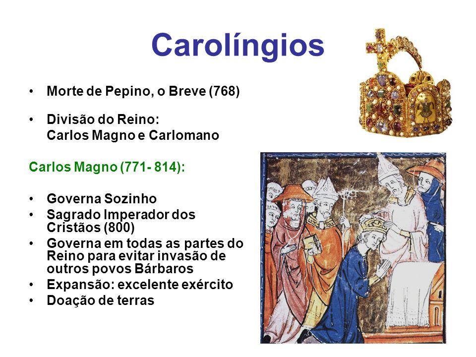 Carolíngios Morte de Pepino, o Breve (768) Divisão do Reino: Carlos Magno e Carlomano Carlos Magno (771- 814): Governa Sozinho Sagrado Imperador dos C