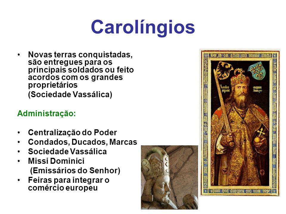 Carolíngios Novas terras conquistadas, são entregues para os principais soldados ou feito acordos com os grandes proprietários (Sociedade Vassálica) A