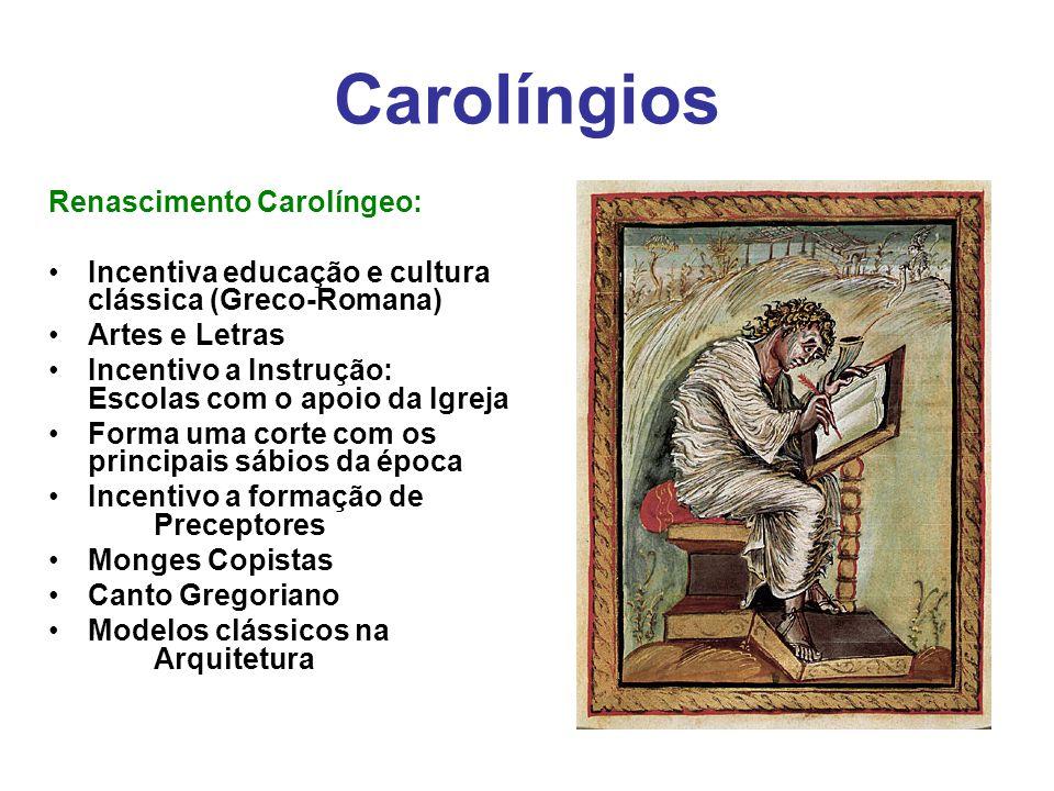 Carolíngios Renascimento Carolíngeo: Incentiva educação e cultura clássica (Greco-Romana) Artes e Letras Incentivo a Instrução: Escolas com o apoio da