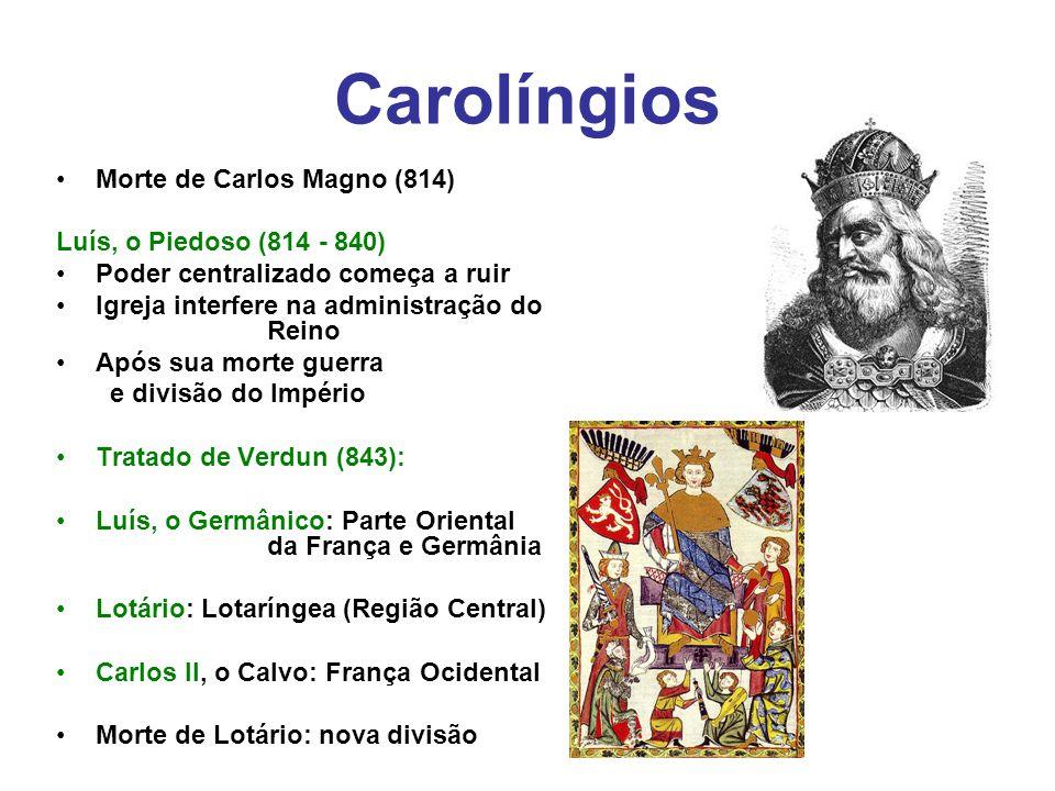 Carolíngios Morte de Carlos Magno (814) Luís, o Piedoso (814 - 840) Poder centralizado começa a ruir Igreja interfere na administração do Reino Após s