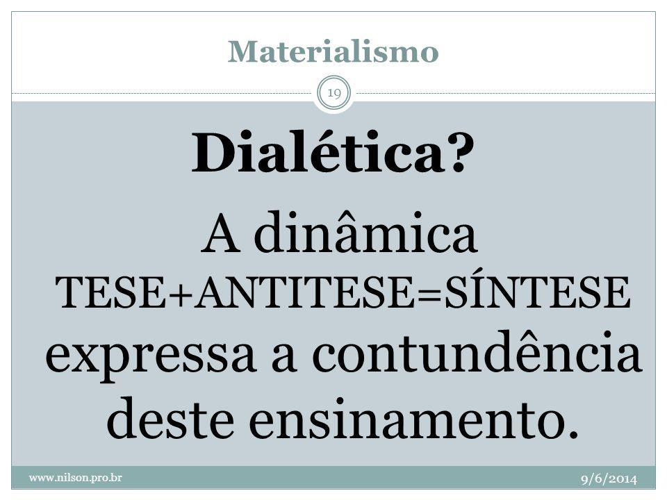 Materialismo 9/6/2014 www.nilson.pro.br 19 Dialética? A dinâmica TESE+ANTITESE=SÍNTESE expressa a contundência deste ensinamento.