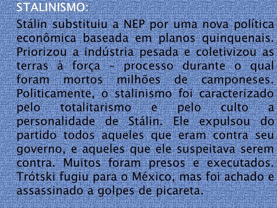 STALINISMO: Stálin substituiu a NEP por uma nova política econômica baseada em planos quinquenais. Priorizou a indústria pesada e coletivizou as terra