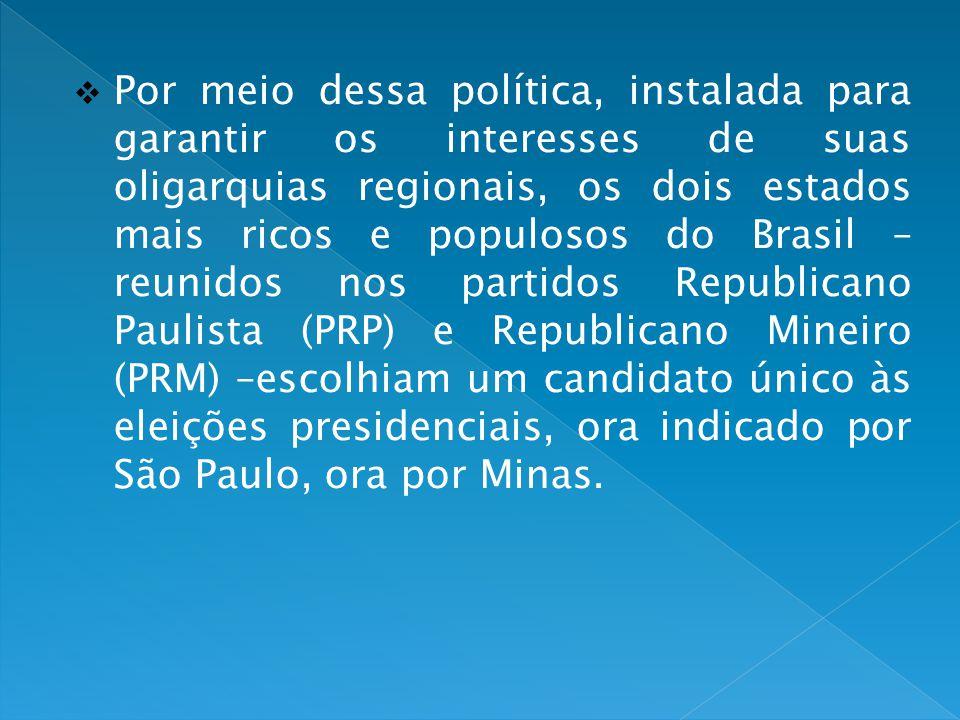 Por meio dessa política, instalada para garantir os interesses de suas oligarquias regionais, os dois estados mais ricos e populosos do Brasil – reuni