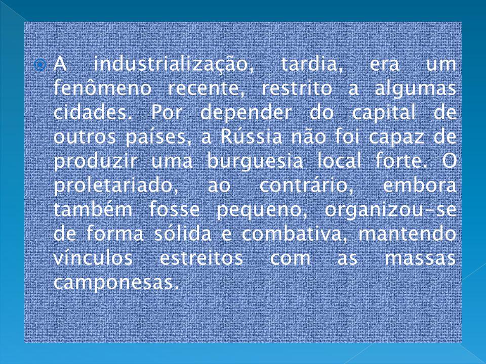A industrialização, tardia, era um fenômeno recente, restrito a algumas cidades. Por depender do capital de outros países, a Rússia não foi capaz de p