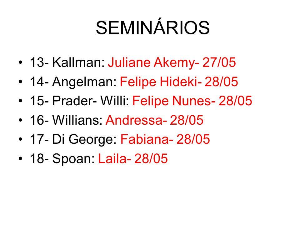 SEMINÁRIOS 13- Kallman: Juliane Akemy- 27/05 14- Angelman: Felipe Hideki- 28/05 15- Prader- Willi: Felipe Nunes- 28/05 16- Willians: Andressa- 28/05 1
