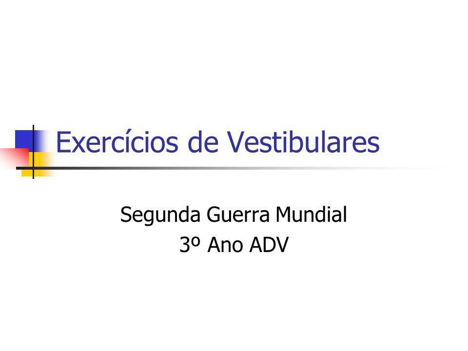 Exercícios de Vestibulares Segunda Guerra Mundial 3º Ano ADV