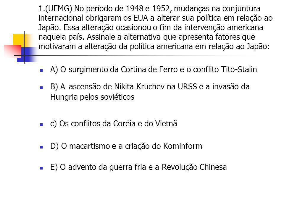 1.(UFMG) No período de 1948 e 1952, mudanças na conjuntura internacional obrigaram os EUA a alterar sua política em relação ao Japão. Essa alteração o
