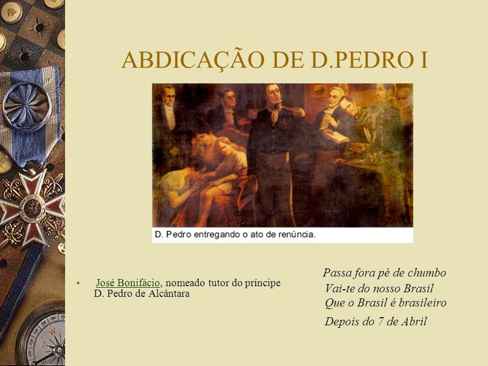 ABDICAÇÃO DE D.PEDRO I José Bonifácio, nomeado tutor do príncipe D.